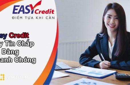 Easy Credit Vay Tín Chấp Uy Tín Dễ Dàng Nhanh Chóng