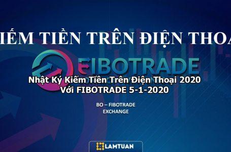 Nhật Ký Kiếm Tiền Trên Điện Thoại 2020 Với FIBOTRADE 5-1-2020
