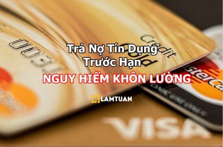 Trả nợ tín dụng trước hạn có thể gây hậu quả nghiêm trọng
